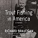 Trout Fishing in America: A Novel Audiobook by Richard Brautigan Narrated by Chris Andrew Ciulla