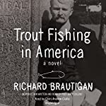 Trout Fishing in America: A Novel | Richard Brautigan