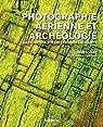 Photographie aérienne et archéologie : Une aventure sur les traces de l'humanité par Gogue