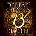 The 13th Disciple: A Spiritual Adventure Audiobook by Deepak Chopra Narrated by Deepak Chopra