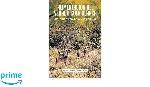 Alimentación Del Venado Cola Blanca: Biología y Ecología Nutricional (Spanish Edition): Roque Gonzalo Ramírez Lozano: 9781463336189: Amazon.com: Books