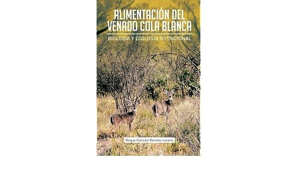 Alimentacion del Venado Cola Blanca: Biologia y Ecologia Nutricional: Amazon.es: Roque Gonzalo Ram Lozano: Libros