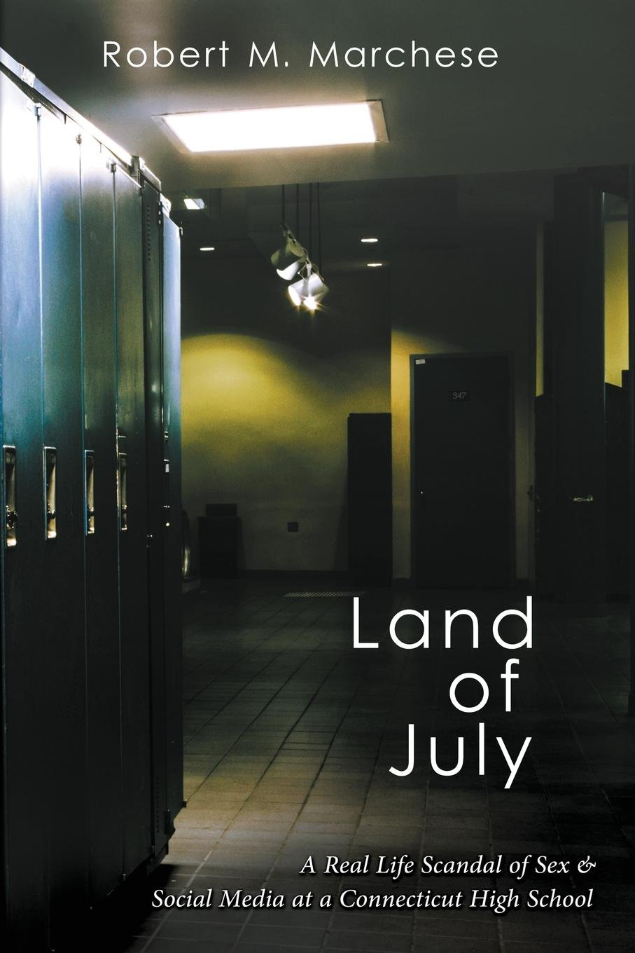 Download Land of July: A Real Life Scandal of Sex & Social Media at a Connecticut High School PDF
