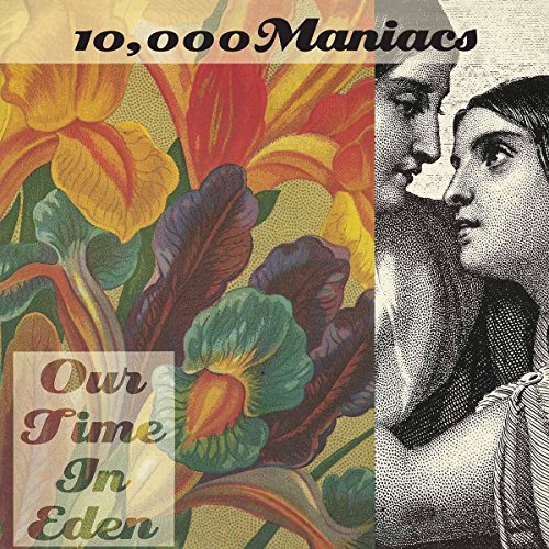 10,000 Maniacs - Our Time In Eden (180 Gram Vinyl)