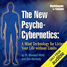 The New Psycho-Cybernetics: A Mind Technology for Living Your Life Without Limits Speech by Maxwell Maltz, Dan Kennedy Narrated by Maxwell Maltz, Dan Kennedy