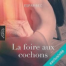 La foire aux cochons | Livre audio Auteur(s) :  Esparbec Narrateur(s) : Michel Parpaing