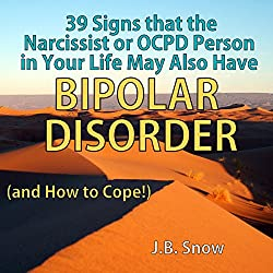 39 Signs That the Narcissist or OCPD Person in Your Life May Also Have Bipolar Disorder (...And How to Cope!)