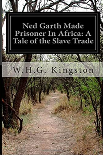 Ned Garth Made Prisoner In Africa: A Tale of the Slave Trade