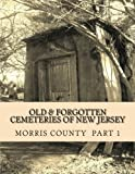 Old and Forgotten Cemeteries of New Jersey, James O'Donohue, 1481257013