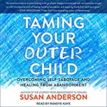 Taming Your Outer Child: Overcoming Self-Sabotage and Healing from Abandonment Audiobook by Susan Anderson Narrated by Randye Kaye
