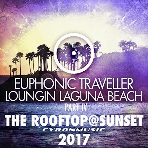 (The Rooftop@Sunset (2017 Mix Loungin Laguna Beach, Pt. 4))