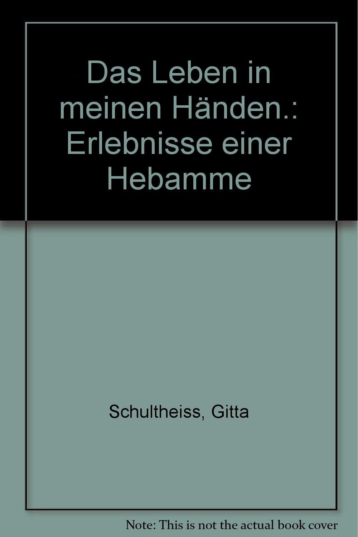 Das Leben in meinen Händen: Erlebnisse einer Hebamme (Fouqué Literaturverlag)
