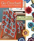 Go Crochet! Afghan Design Workbook: 50 Motifs, 10 Projects, 1 of a Kind Results