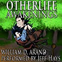 Otherlife Awakenings: The Selfless Hero Trilogy Hörbuch von William D. Arand Gesprochen von: Jeff Hays