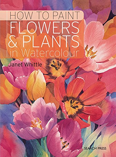 How to Paint Flowers & Plants in Watercolour [Whittle, Janet] (Tapa Blanda)