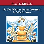 So You Want to Be an Inventor? | Judith St. George