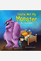 """""""You're not my monster!"""": Halloween story, to Help Kids Overcome their Fears (The Goodnight Monsters Bedtime Books Book 3) Kindle Edition"""