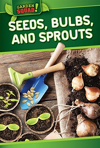 Seeds, Bulbs, and Sprouts (Garden Squad!)