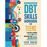 The DBT Skills Workbook for Teens: A Fun Guide to Manage Anxiety and Stress, Understand Your Emotions and Learn…