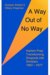 A Way Out of No Way: Harlem Prep: Transforming Dropouts into Scholars, 1967-1977 Kindle Edition