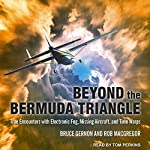 Beyond the Bermuda Triangle: True Encounters with Electronic Fog, Missing Aircraft, and Time Warps | Bruce Gernon,Rob MacGregor