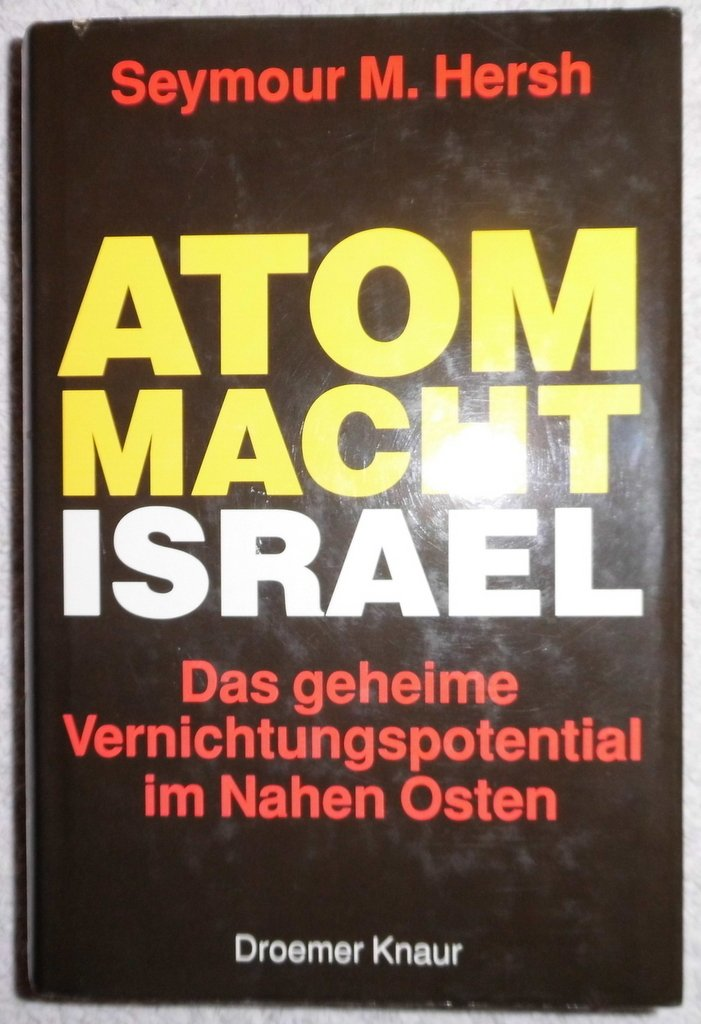 Atommacht Israel. Das geheime Vernichtungspotential im Nahen Osten Gebundenes Buch – 1991 Seymour M. Hersh Droemer Knaur 3426265923 Israel; Politik/Zeitgesch.