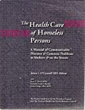 img - for The Health Care of Homeless Persons: A Manual of Communicable Diseases & Common Problems in Shelters & on the Streets book / textbook / text book
