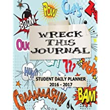 Wreck This Journal: Student Daily Planner 2016 - 2017