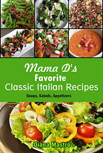 Italian Recipes:  Mama D's Favorite Classic Italian Recipes, Soups, Salads, Appetizers