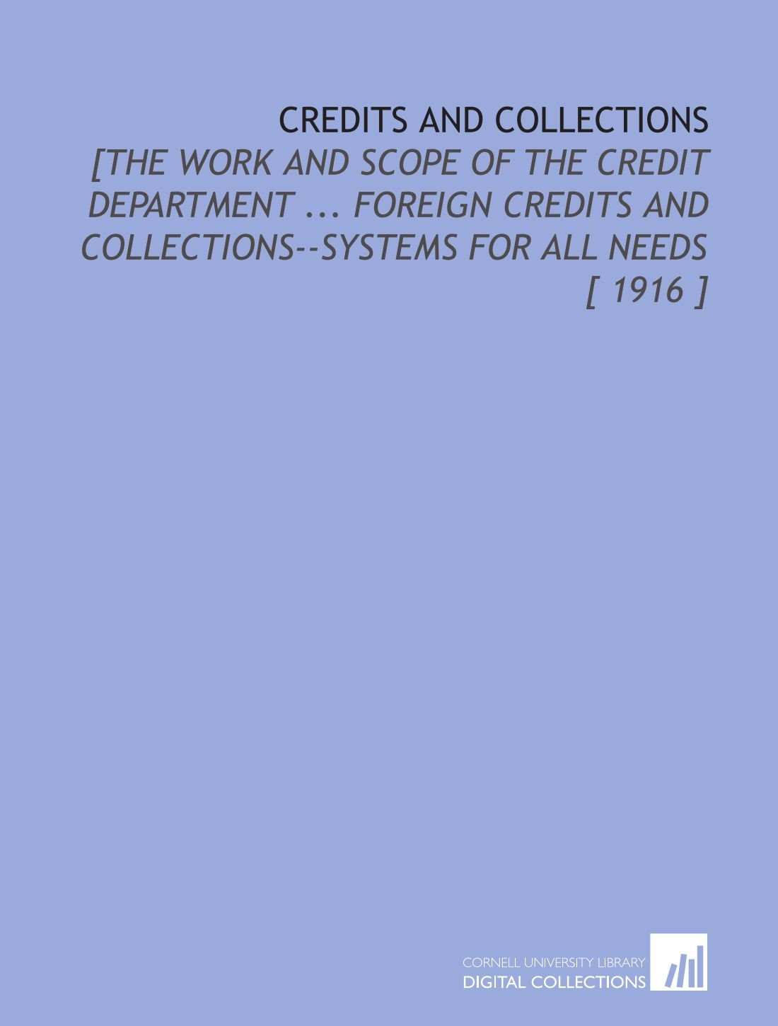 Download Credits and Collections: [the Work and Scope of the Credit Department ... Foreign Credits and Collections--Systems for All Needs [ 1916 ] pdf epub