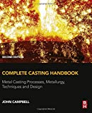 Complete Casting Handbook, Second Edition: Metal Casting Processes, Metallurgy, Techniques and Design