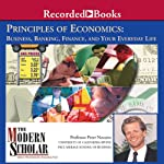 The Modern Scholar: Principles of Economics: Business, Banking, Finance, and Your Life | Professor Peter Navarro