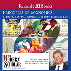 The Modern Scholar: Principles of Economics: Business, Banking, Finance, and Your Life Vortrag