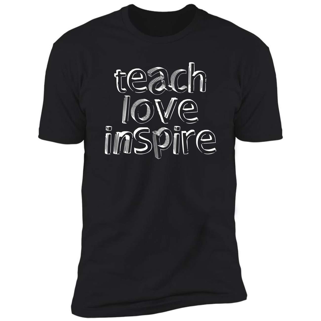 Teach Love Inspiremeaningful Tea Giftsbirthday Presents Ted Tshirt