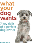 What Your Dog Wants: 7 key skills of a perfect dog owner