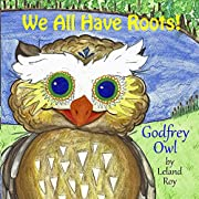Godfrey Owl: We All Have Roots