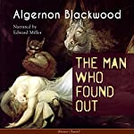 The Man Who Found Out | Algernon Blackwood