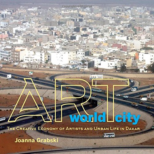 Art World City: The Creative Economy of Artists and Urban Life in Dakar (African Expressive Cultures) (Africa Art Life)
