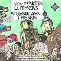 Von Martin Luthers Wittenberger Thesen Hörbuch von Meike Roth-Beck Gesprochen von: Peter Kaempfe