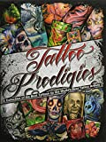 Tattoo Prodigies : A Collection of the Best Tattoos by the World's Best Tattoo Artists