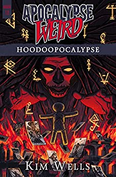 Apocalypse Weird: Hoodoopocalypse by [Wells, Kim]