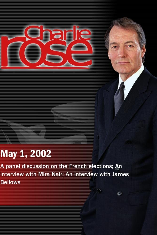 Charlie Rose with Jim Hoagland, Adam Gopnik, Emmanuelle Saada & Patrick Jarreau; Mira Nair; James Bellows (May 1, 2002)