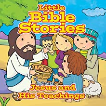 Little Bible Stories: Jesus and His Teachings Audiobook by Johannah Gilman Paiva Narrated by Nick Mondelli, Erin Yuen, John Bennett