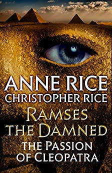 Ramses the Damned: The Passion of Cleopatra by [Rice, Anne, Rice, Christopher]