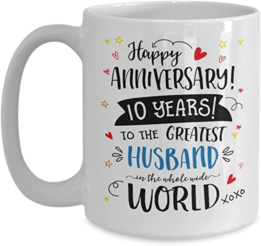 Amazon Com 10th Wedding Anniversary Gifts For Him Greatest Husband Mug 10 Ten Years Married Tenth Year Anniversary Cup Romantic Birthday Valentine Gift Kitchen Dining