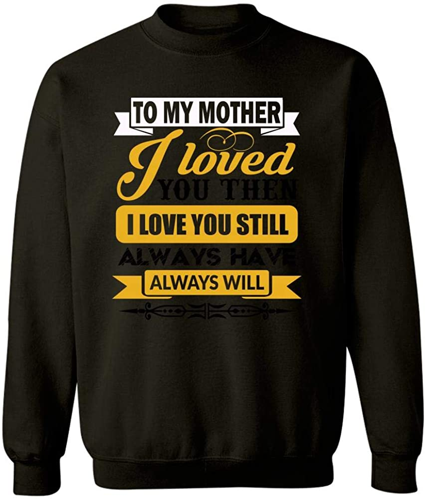 Sweatshirt Black I Love You Now Mom I Loved My Mother Then