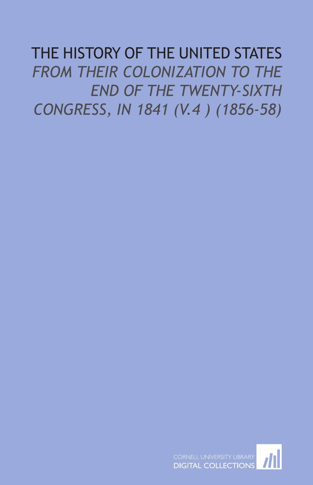 Download The History of the United States: From Their Colonization to the End of the Twenty-Sixth Congress, in 1841 (V.4 ) (1856-58) pdf