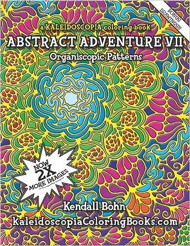 Abstract Adventure VII: A Kaleidoscopia Coloring Book: Organiscopic ...