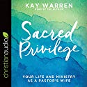 Sacred Privilege: The Life and Ministry of a Pastor's Wife Audiobook by Kay Warren Narrated by Kay Warren