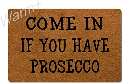Come In If You Have Prosecco Door Mat